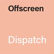 Offscreen Dispatch