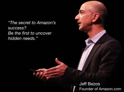 The secret to Amazon's success? Be the first to uncover hidden needs.