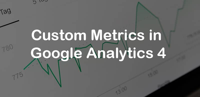 Custom metrics in Google Analytics 4